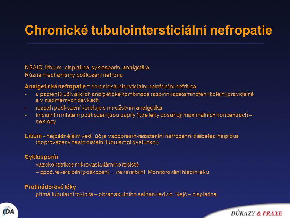 Chronické tubulointersticiální nefropatie NSAID, lithium, cisplatina, cyklosporin, analgetika Různé mechanismy poškození nefronu Analgetická nefropati