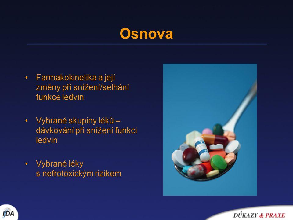 Osnova •Farmakokinetika a její změny při snížení/selhání funkce ledvin •Vybrané skupiny léků – dávkování při snížení funkci ledvin •Vybrané léky s nefrotoxickým rizikem