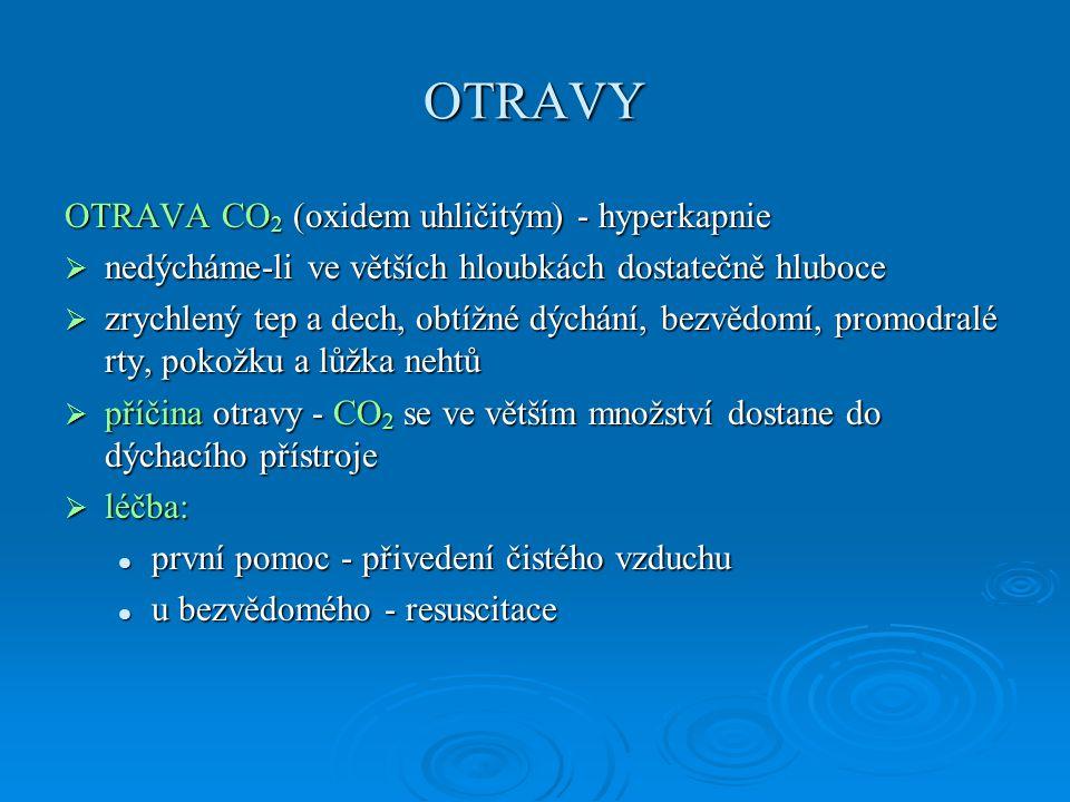 OTRAVY OTRAVA CO 2 (oxidem uhličitým) - hyperkapnie  nedýcháme-li ve větších hloubkách dostatečně hluboce  zrychlený tep a dech, obtížné dýchání, be