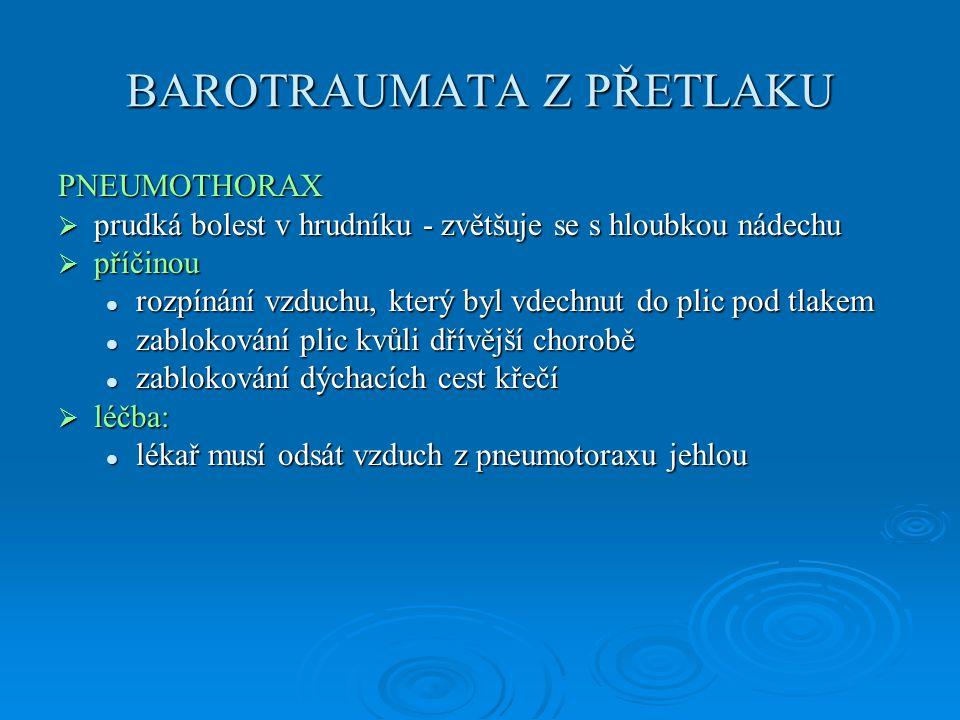 BAROTRAUMATA Z PŘETLAKU PNEUMOTHORAX  prudká bolest v hrudníku - zvětšuje se s hloubkou nádechu  příčinou  rozpínání vzduchu, který byl vdechnut do