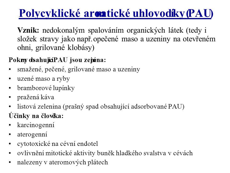 Polycyklické aromatické uhlovodíky (PAU) Vznik: nedokonalým spalováním organických látek (tedy i složek stravy jako např.