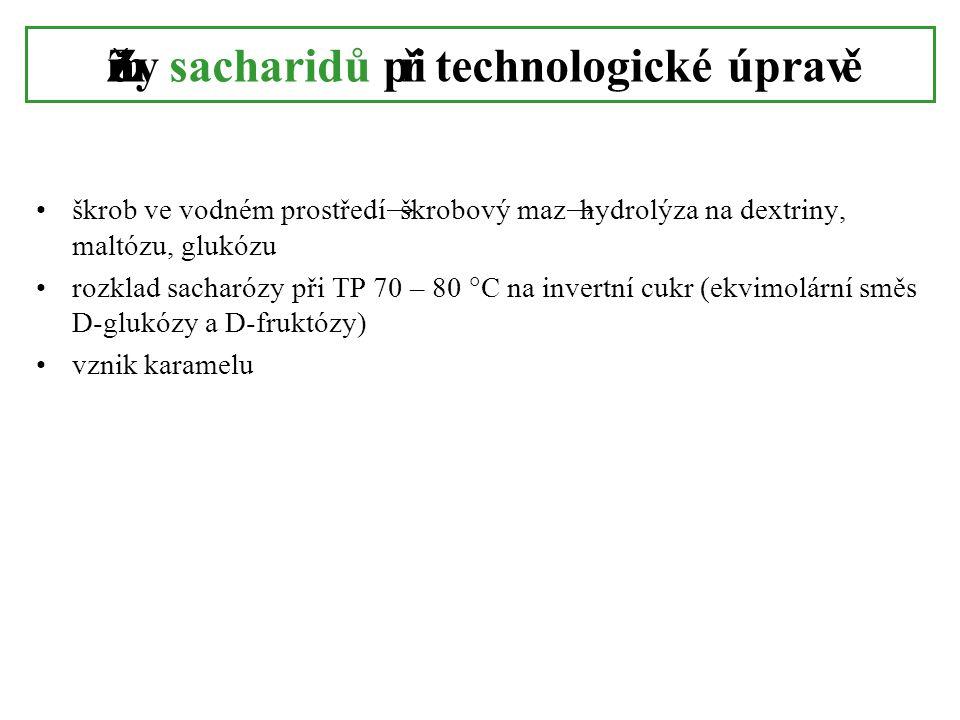 Změny sacharidů při technologické úpravě •škrob ve vodném prostředí → škrobový maz → hydrolýza na dextriny, maltózu, glukózu •rozklad sacharózy při TP