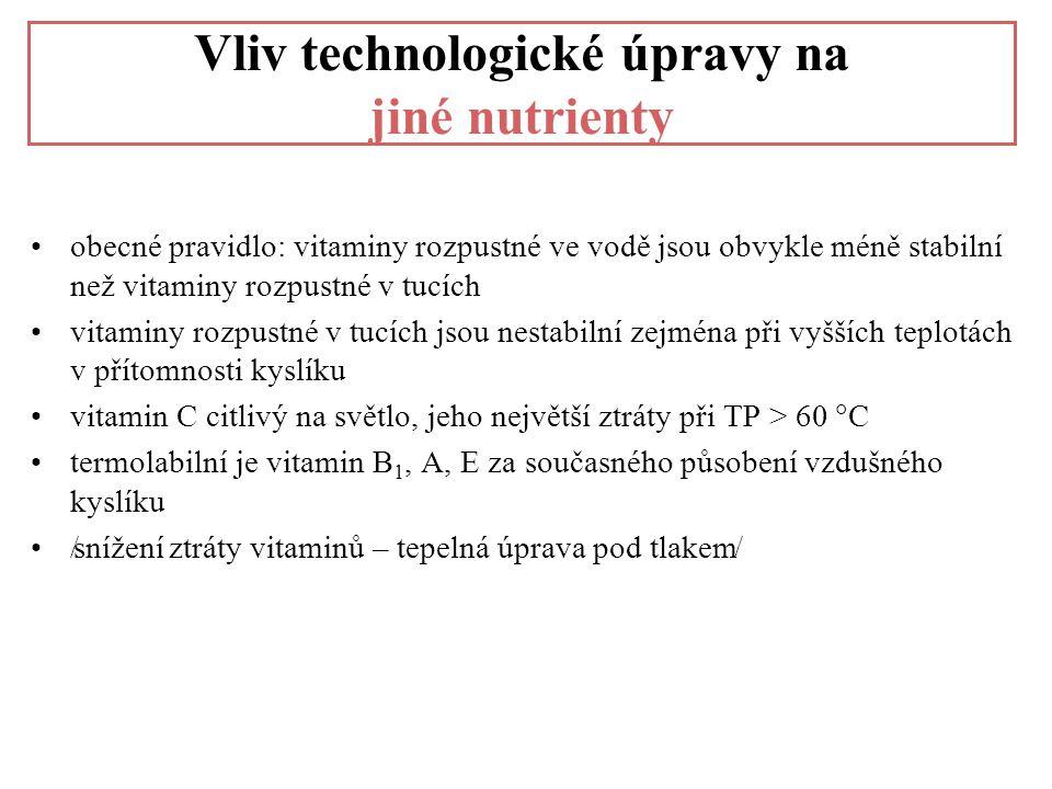 Vliv technologické úpravy na jiné nutrienty •obecné pravidlo: vitaminy rozpustné ve vodě jsou obvykle méně stabilní než vitaminy rozpustné v tucích •v