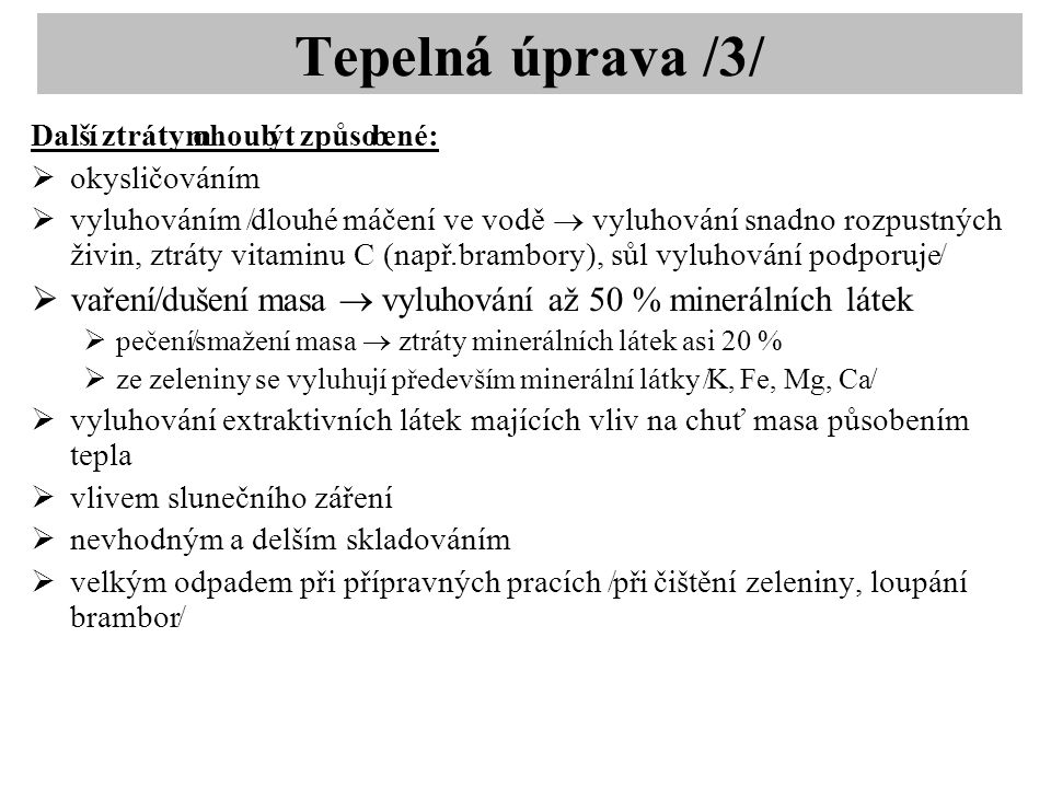 Trans-mastné kyseliny •Nenasycené mastné kyseliny s nejméně jednou dvojnou vazbou v trans-uspořádání v molekule •Příjem TMK: mase, mléce, tuku, másle, trvanlivé pečivo, dorty, koláče, bramborové lupínky •(TMK konzumujeme především v potravinách, jenž obsahují průmyslově upravované tuky) •Hlavní zdroj expozice: ztužené tuky (hydrogenace rostlinných olejů na ztužené tuky /margariny/); (hydrogenací se zabraňuje žluknutí) •Jeden z rizikových faktorů ischemické choroby srdeční •Trans-mastné kyseliny:  Zvyšují hladiny celkového chol, LDL-chol a snižují HDL-chol  Mohou zvyšovat rezistenci buněk na inzulin