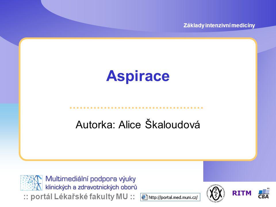 :: portál Lékařské fakulty MU :: Aspirace Autorka: Alice Škaloudová Základy intenzivní medicíny