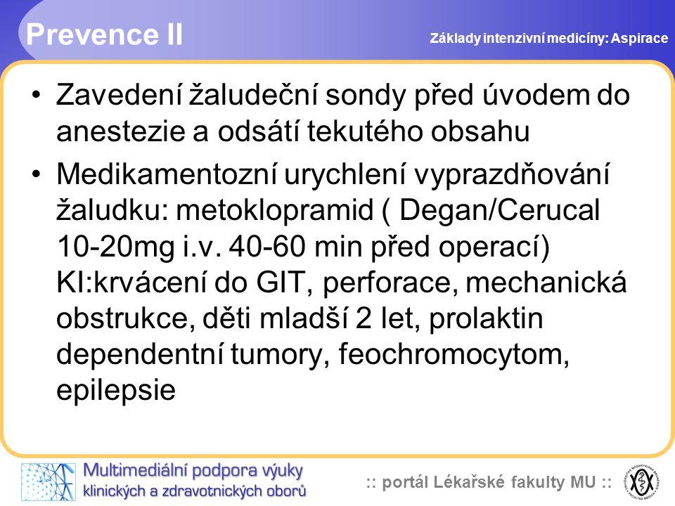 :: portál Lékařské fakulty MU :: •Zavedení žaludeční sondy před úvodem do anestezie a odsátí tekutého obsahu •Medikamentozní urychlení vyprazdňování žaludku: metoklopramid ( Degan/Cerucal 10-20mg i.v.