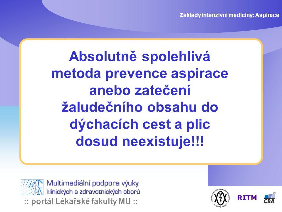 :: portál Lékařské fakulty MU :: Absolutně spolehlivá metoda prevence aspirace anebo zatečení žaludečního obsahu do dýchacích cest a plic dosud neexistuje!!.