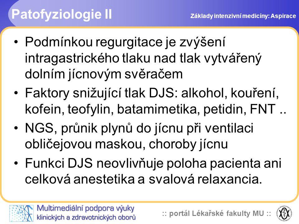 :: portál Lékařské fakulty MU :: Patofyziologie II •Podmínkou regurgitace je zvýšení intragastrického tlaku nad tlak vytvářený dolním jícnovým svěračem •Faktory snižující tlak DJS: alkohol, kouření, kofein, teofylin, batamimetika, petidin, FNT..