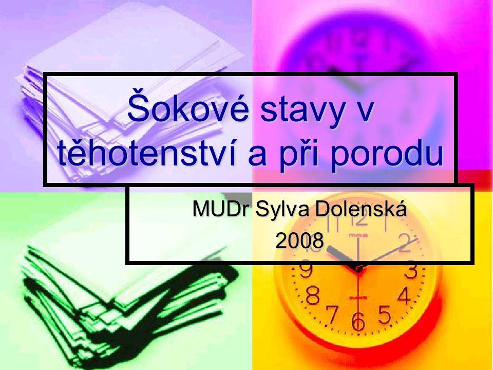 Šokové stavy v těhotenství a při porodu MUDr Sylva Dolenská 2008