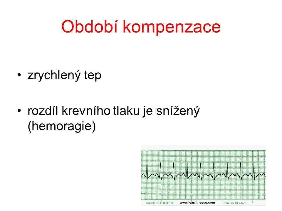 Období kompenzace •zrychlený tep •rozdíl krevního tlaku je snížený (hemoragie)