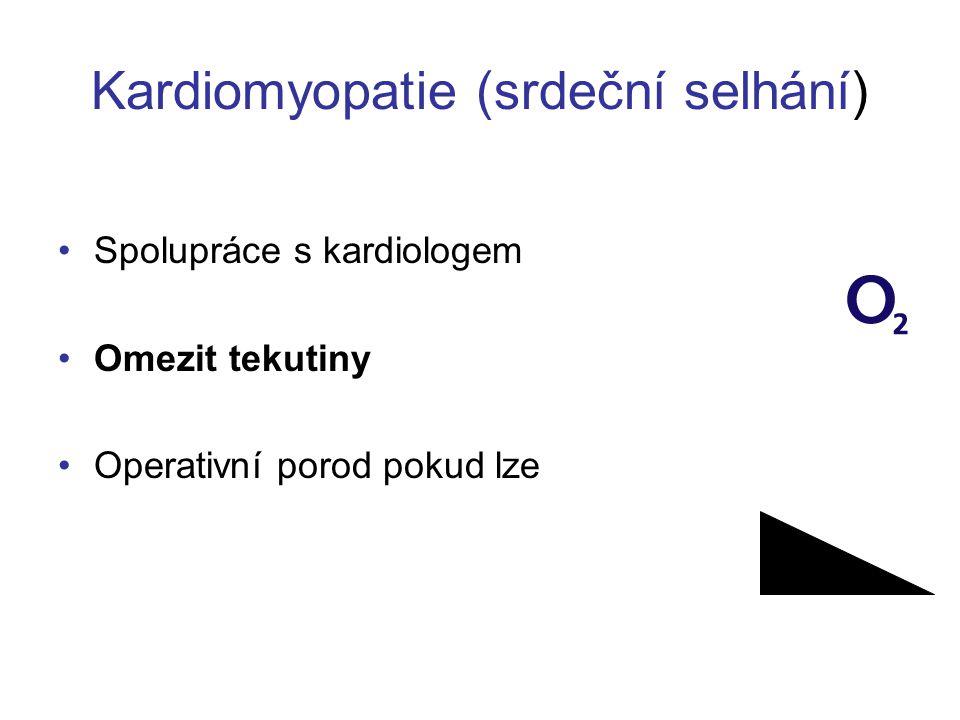 Kardiomyopatie (srdeční selhání) •Spolupráce s kardiologem •Omezit tekutiny •Operativní porod pokud lze