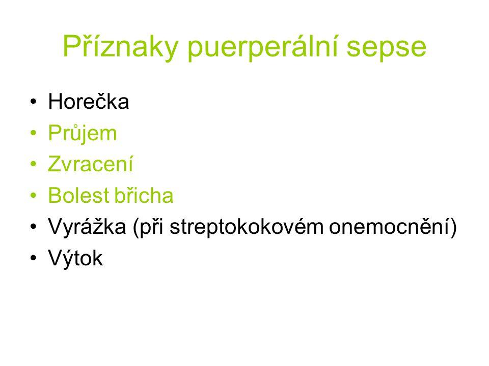 Příznaky puerperální sepse •Horečka •Průjem •Zvracení •Bolest břicha •Vyrážka (při streptokokovém onemocnění) •Výtok