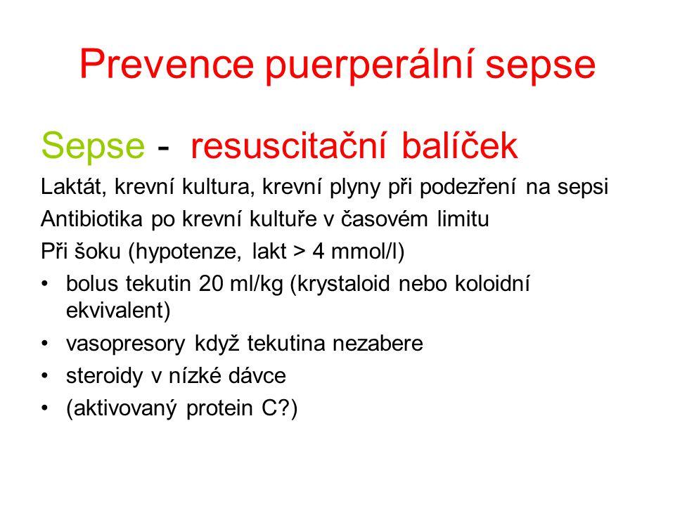 Prevence puerperální sepse Sepse - resuscitační balíček Laktát, krevní kultura, krevní plyny při podezření na sepsi Antibiotika po krevní kultuře v ča