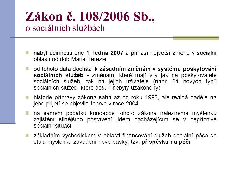 Zákon č. 108/2006 Sb., o sociálních službách  nabyl účinnosti dne 1. ledna 2007 a přináší největší změnu v sociální oblasti od dob Marie Terezie  od