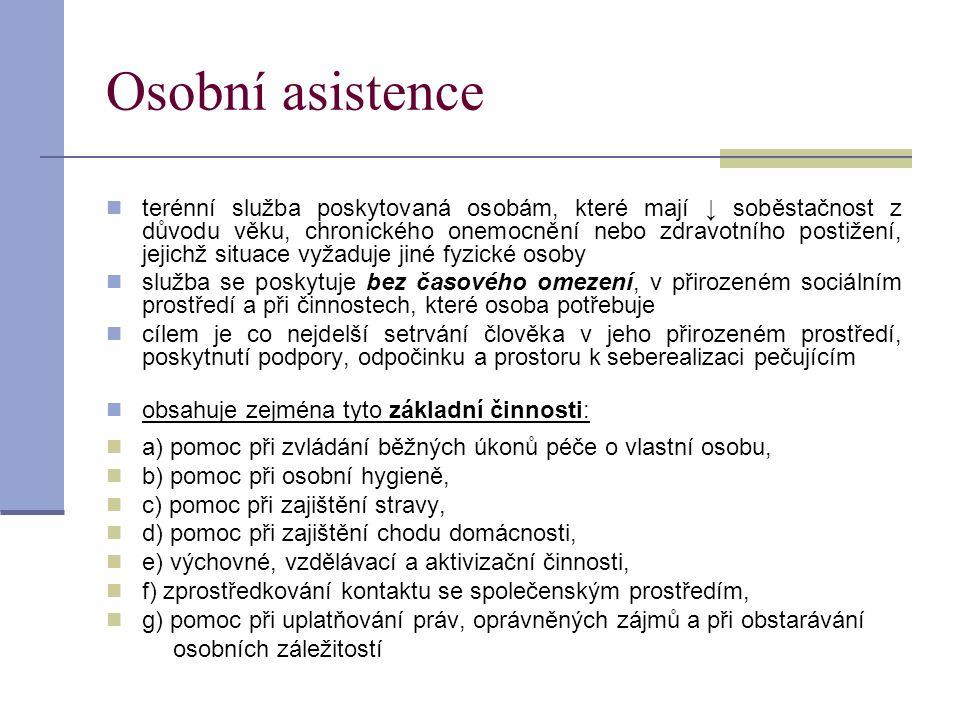 Osobní asistence  terénní služba poskytovaná osobám, které mají ↓ soběstačnost z důvodu věku, chronického onemocnění nebo zdravotního postižení, jeji