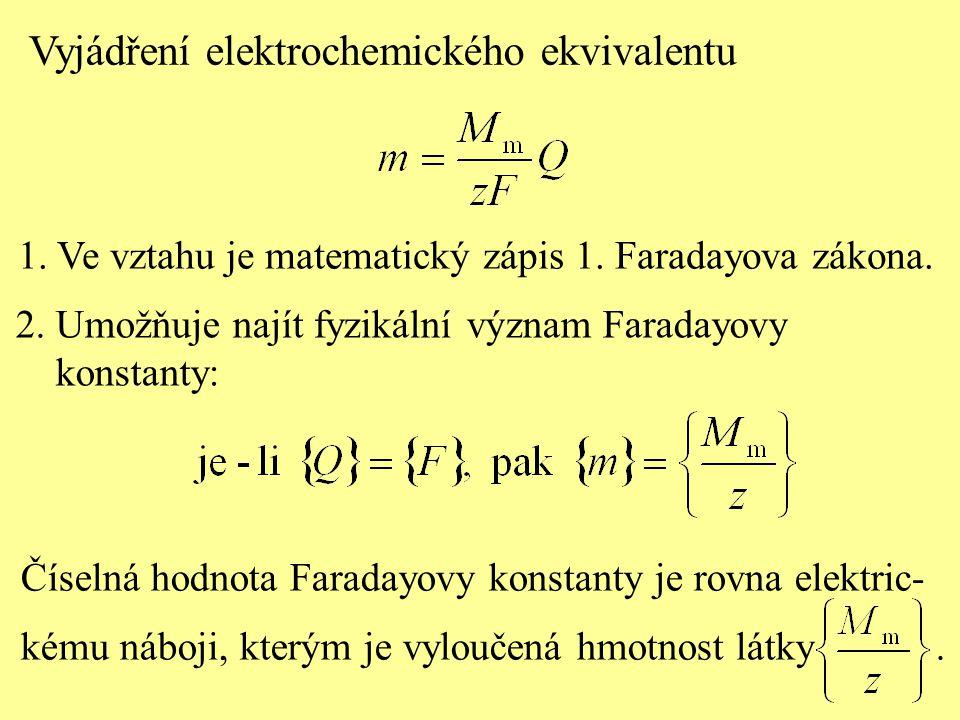 1. Ve vztahu je matematický zápis 1. Faradayova zákona. Číselná hodnota Faradayovy konstanty je rovna elektric- kému náboji, kterým je vyloučená hmotn