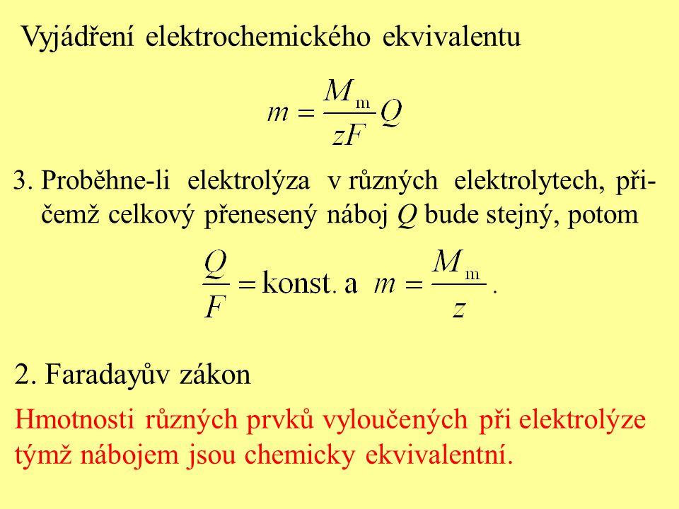 3. Proběhne-li elektrolýza v různých elektrolytech, při- čemž celkový přenesený náboj Q bude stejný, potom 2. Faradayův zákon Hmotnosti různých prvků