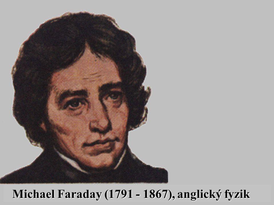 Michael Faraday (1791 - 1867), anglický fyzik