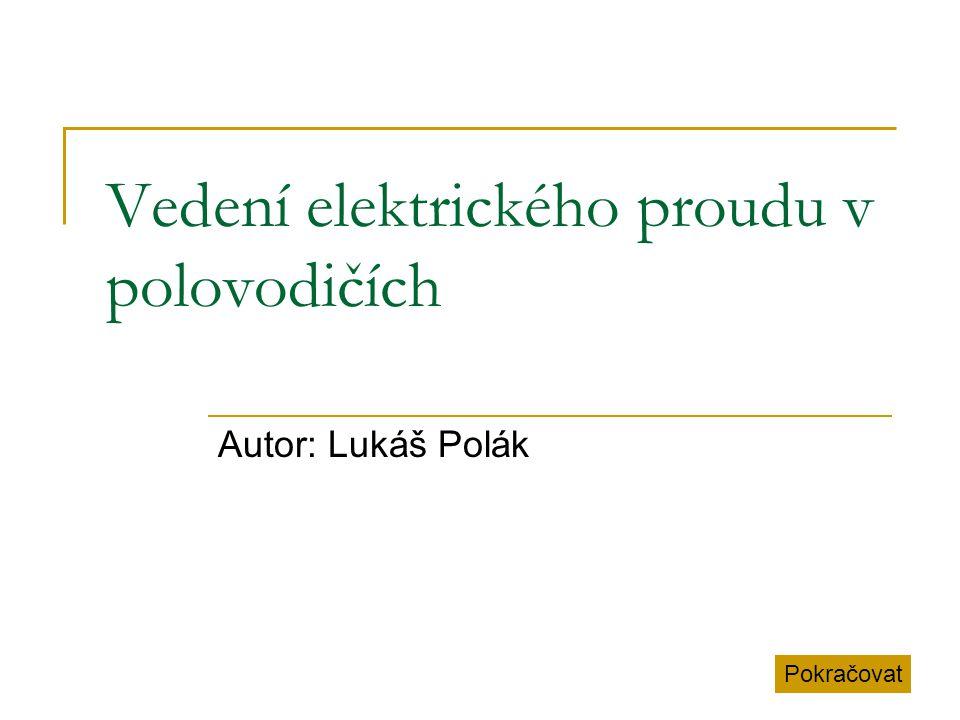 Vedení elektrického proudu v polovodičích Autor: Lukáš Polák Pokračovat