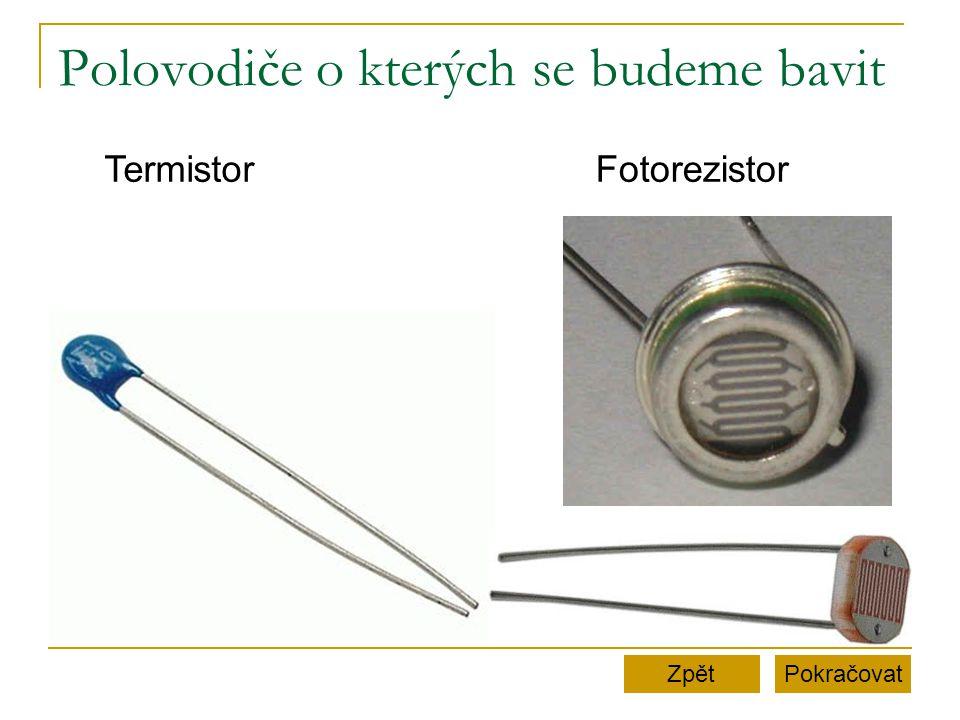Polovodiče o kterých se budeme bavit PokračovatZpět TermistorFotorezistor