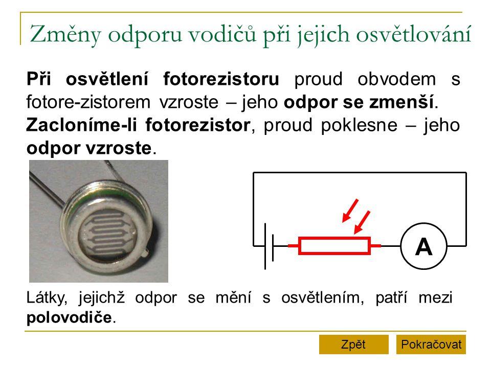 Změny odporu vodičů při jejich osvětlování PokračovatZpět Při osvětlení fotorezistoru proud obvodem s fotore-zistorem vzroste – jeho odpor se zmenší.