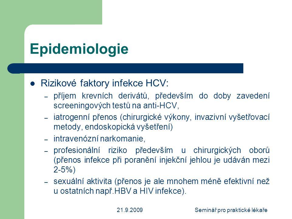 21.9.2009Seminář pro praktické lékaře Epidemiologie  Rizikové faktory infekce HCV: – příjem krevních derivátů, především do doby zavedení screeningov