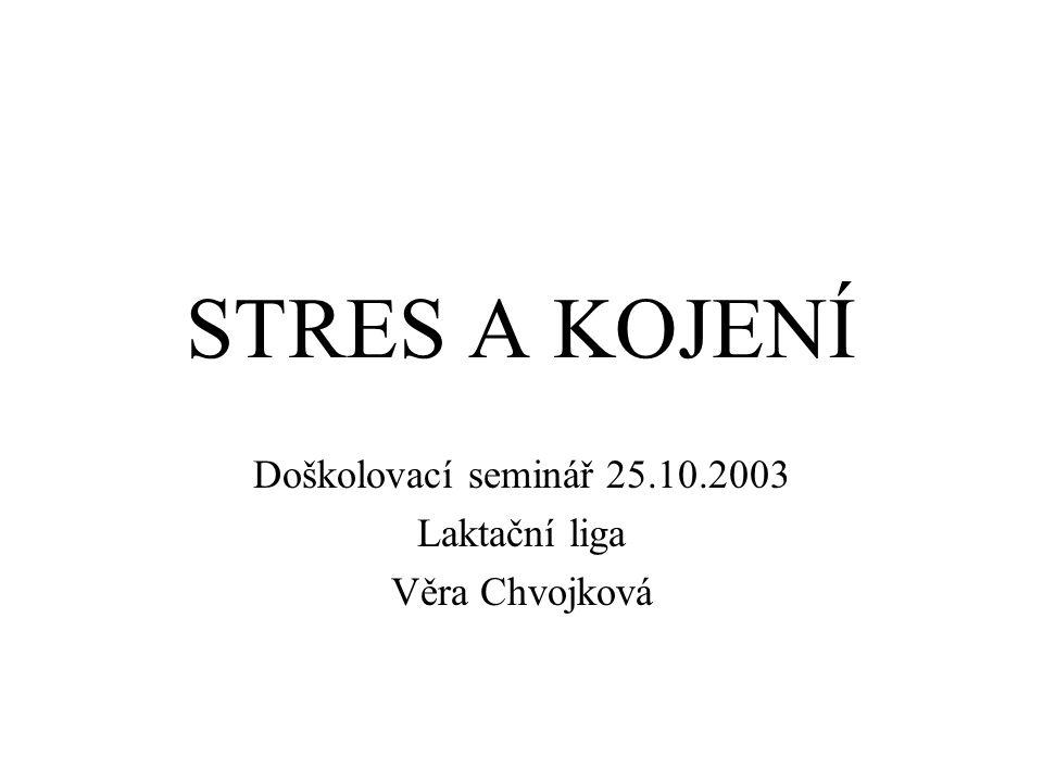 STRES A KOJENÍ Doškolovací seminář 25.10.2003 Laktační liga Věra Chvojková