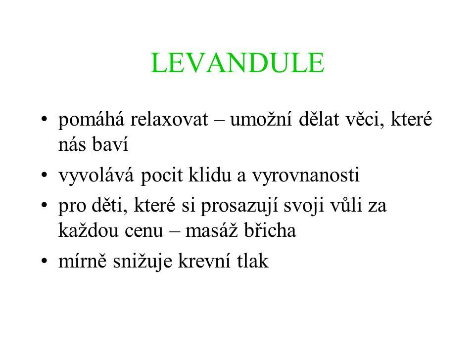 LEVANDULE •pomáhá relaxovat – umožní dělat věci, které nás baví •vyvolává pocit klidu a vyrovnanosti •pro děti, které si prosazují svoji vůli za každo