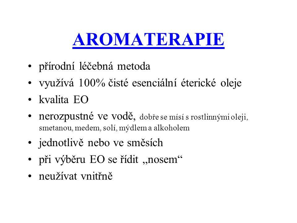 AROMATERAPIE •přírodní léčebná metoda •využívá 100% čisté esenciální éterické oleje •kvalita EO •nerozpustné ve vodě, dobře se mísí s rostlinnými olej