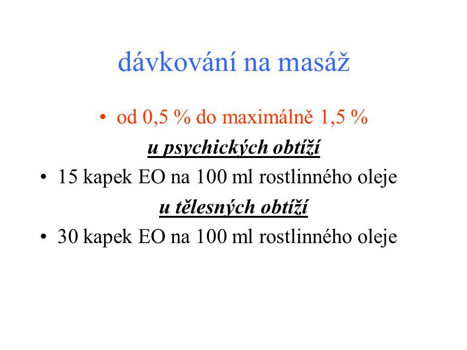 •od 0,5 % do maximálně 1,5 % u psychických obtíží •15 kapek EO na 100 ml rostlinného oleje u tělesných obtíží •30 kapek EO na 100 ml rostlinného oleje