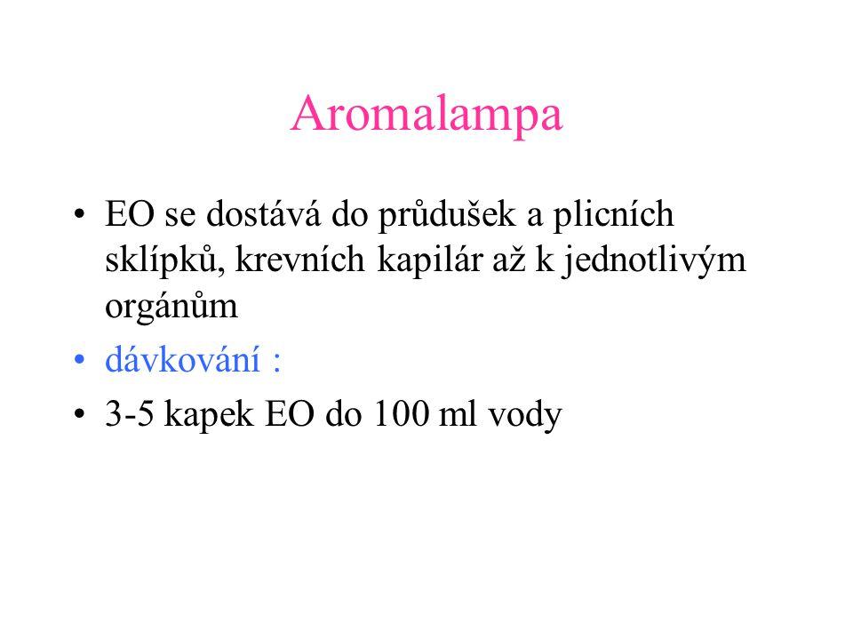 Aromalampa •EO se dostává do průdušek a plicních sklípků, krevních kapilár až k jednotlivým orgánům •dávkování : •3-5 kapek EO do 100 ml vody