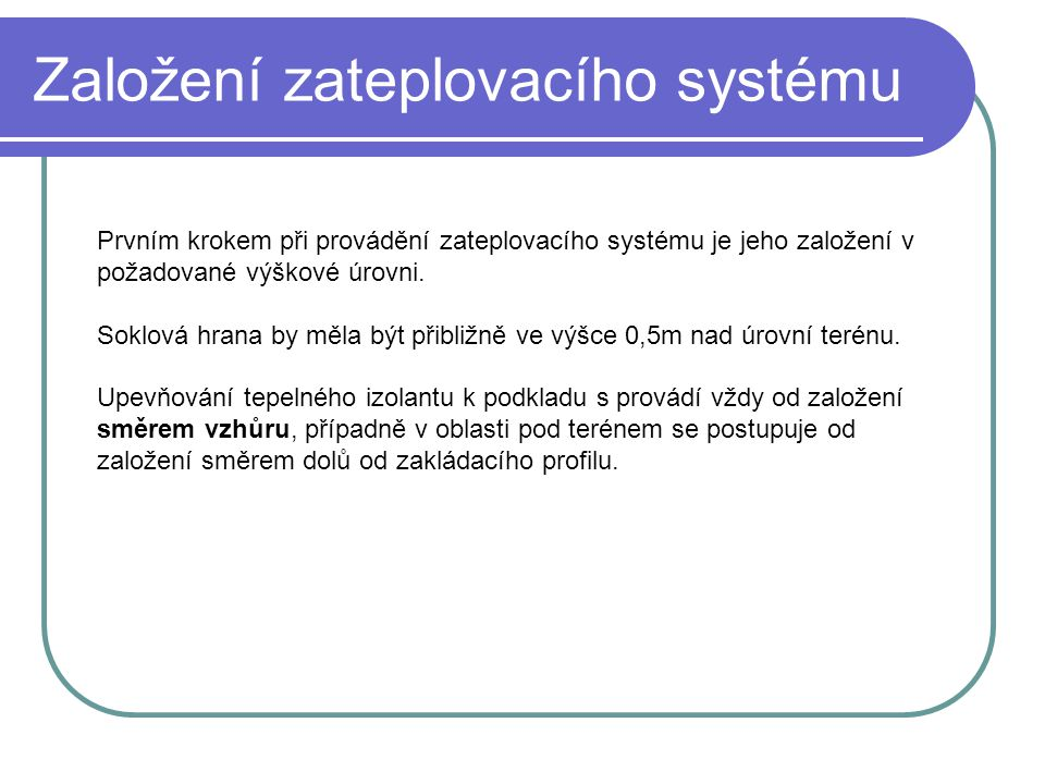 Založení zateplovacího systému Prvním krokem při provádění zateplovacího systému je jeho založení v požadované výškové úrovni. Soklová hrana by měla b
