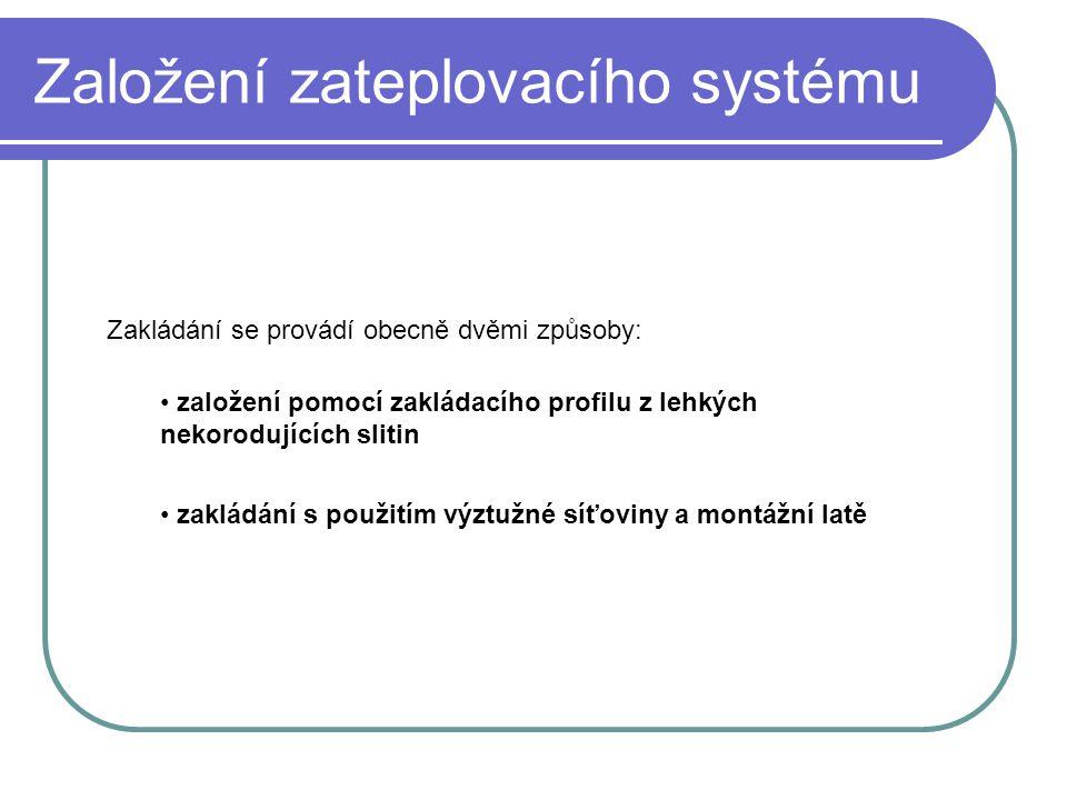 Založení zateplovacího systému Zakládání se provádí obecně dvěmi způsoby: • založení pomocí zakládacího profilu z lehkých nekorodujících slitin • zakládání s použitím výztužné síťoviny a montážní latě