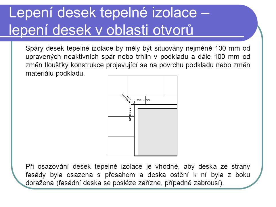 Lepení desek tepelné izolace – lepení desek v oblasti otvorů Spáry desek tepelné izolace by měly být situovány nejméně 100 mm od upravených neaktivníc