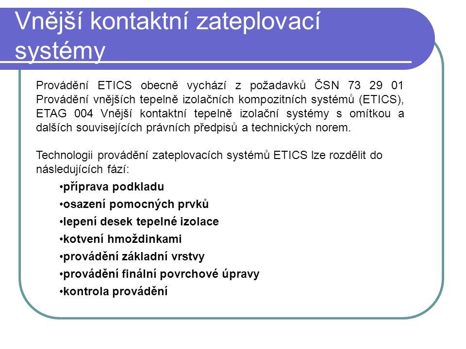 Vnější kontaktní zateplovací systémy Provádění ETICS obecně vychází z požadavků ČSN 73 29 01 Provádění vnějších tepelně izolačních kompozitních systém