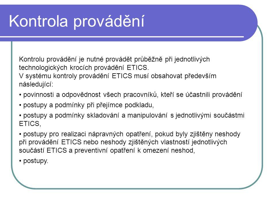 Kontrola provádění Kontrolu provádění je nutné provádět průběžně při jednotlivých technologických krocích provádění ETICS. V systému kontroly prováděn