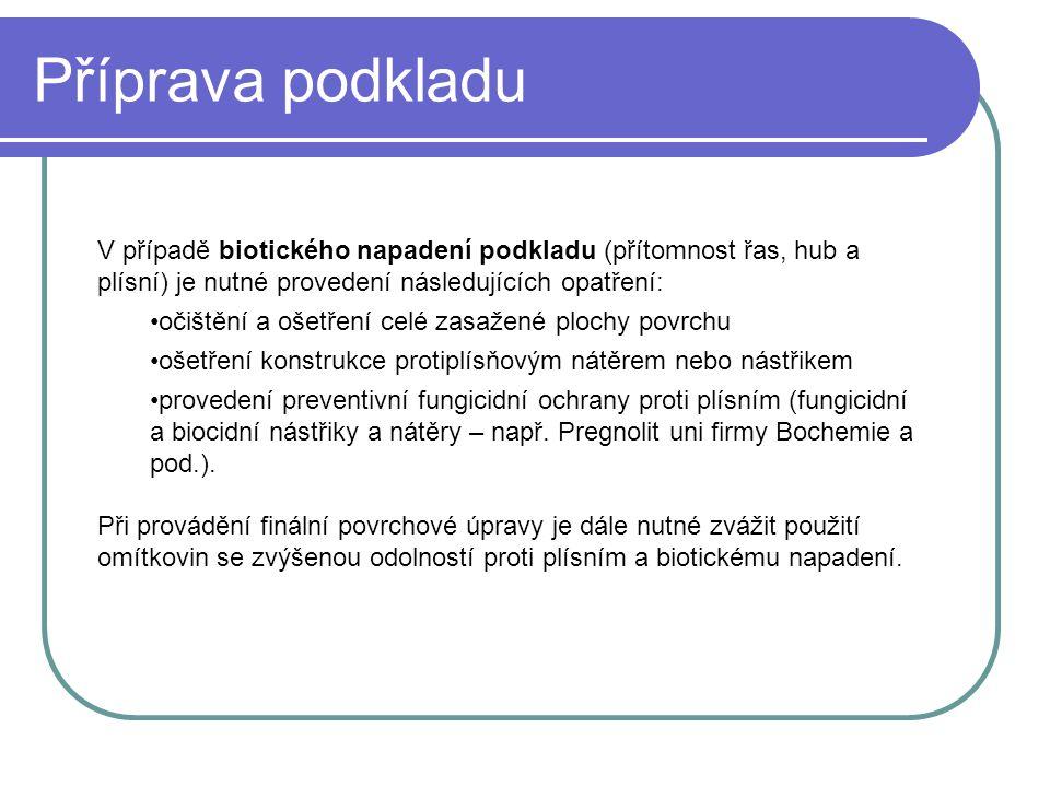Příprava podkladu V případě biotického napadení podkladu (přítomnost řas, hub a plísní) je nutné provedení následujících opatření: •očištění a ošetřen