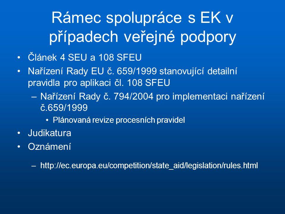Rámec spolupráce s EK v případech veřejné podpory •Článek 4 SEU a 108 SFEU •Nařízení Rady EU č. 659/1999 stanovující detailní pravidla pro aplikaci čl