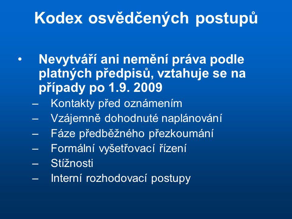 Kodex osvědčených postupů •Nevytváří ani nemění práva podle platných předpisů, vztahuje se na případy po 1.9. 2009 –Kontakty před oznámením –Vzájemně