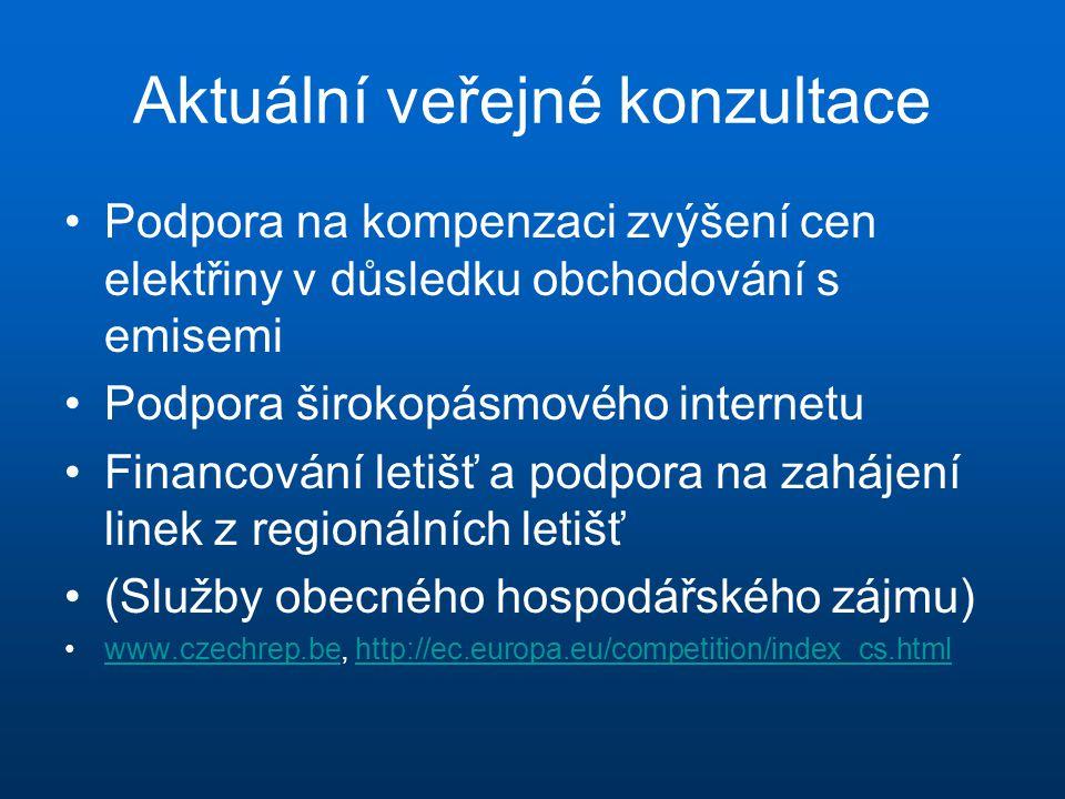 Aktuální veřejné konzultace •Podpora na kompenzaci zvýšení cen elektřiny v důsledku obchodování s emisemi •Podpora širokopásmového internetu •Financování letišť a podpora na zahájení linek z regionálních letišť •(Služby obecného hospodářského zájmu) •www.czechrep.be, http://ec.europa.eu/competition/index_cs.htmlwww.czechrep.behttp://ec.europa.eu/competition/index_cs.html