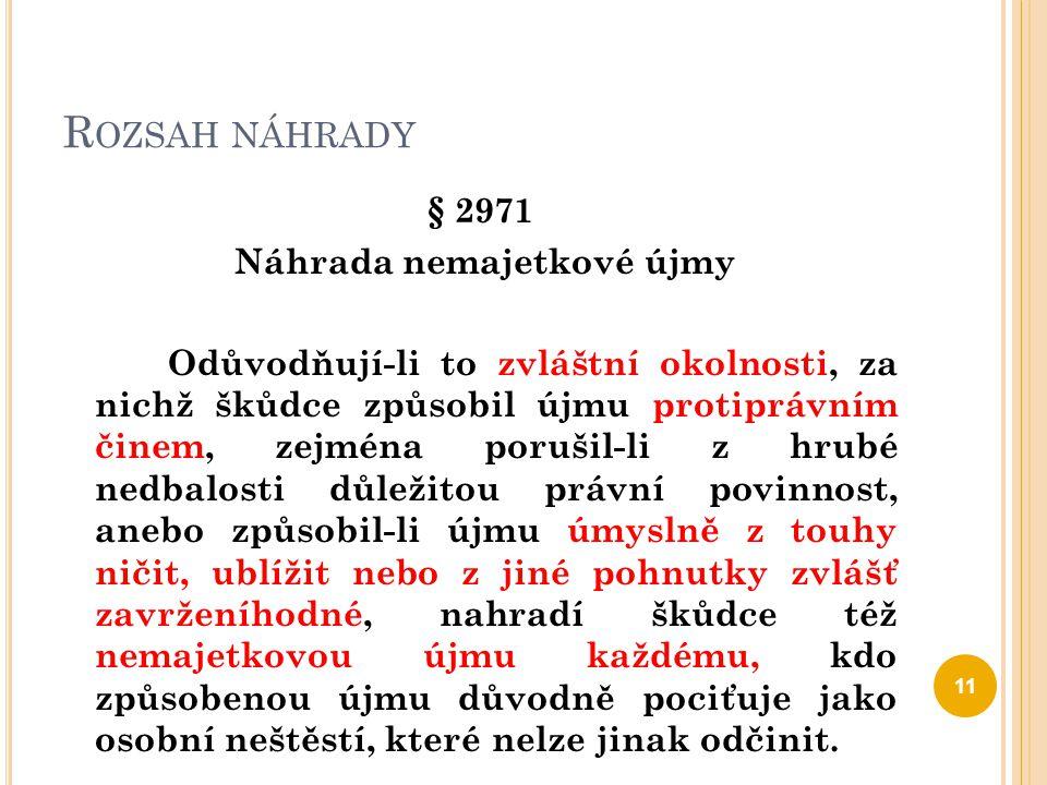 R OZSAH NÁHRADY § 2971 Náhrada nemajetkové újmy Odůvodňují-li to zvláštní okolnosti, za nichž škůdce způsobil újmu protiprávním činem, zejména porušil