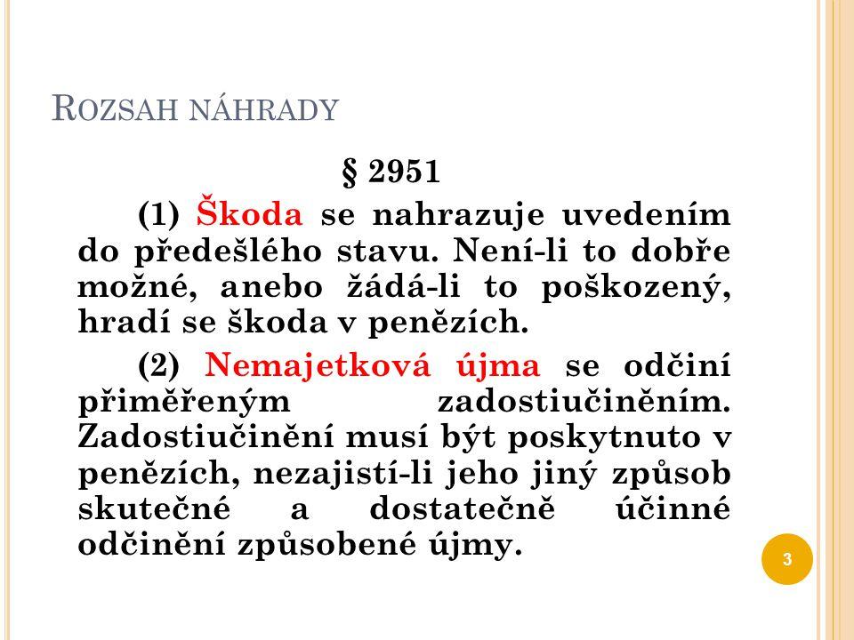 R OZSAH NÁHRADY § 2951 (1) Škoda se nahrazuje uvedením do předešlého stavu. Není-li to dobře možné, anebo žádá-li to poškozený, hradí se škoda v peněz