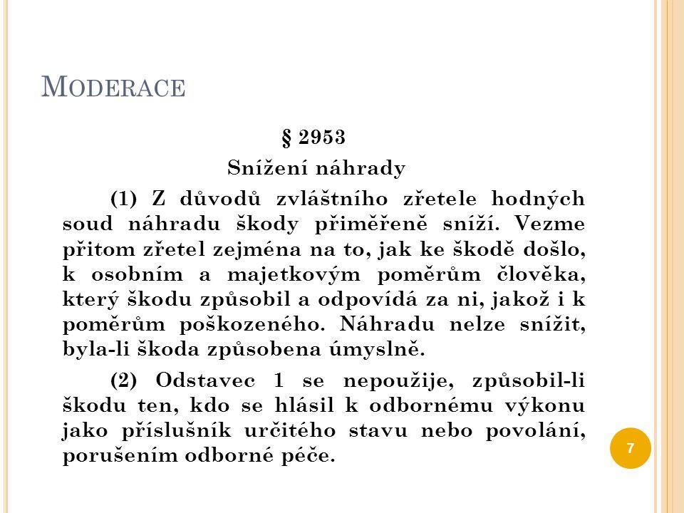 M ODERACE § 2953 Snížení náhrady (1) Z důvodů zvláštního zřetele hodných soud náhradu škody přiměřeně sníží. Vezme přitom zřetel zejména na to, jak ke