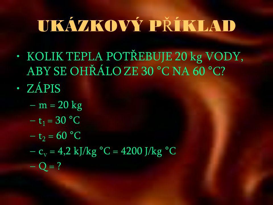UKÁZKOVÝ P Ř ÍKLAD •KOLIK TEPLA POTŘEBUJE 20 kg VODY, ABY SE OHŘÁLO ZE 30 °C NA 60 °C.