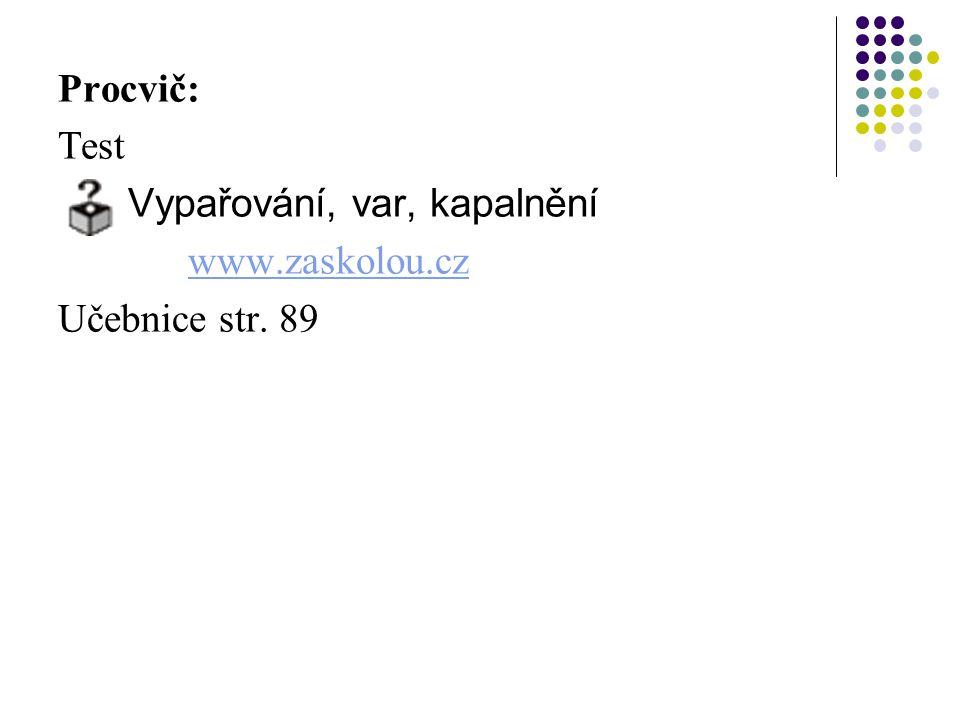Procvič: Test Vypařování, var, kapalnění www.zaskolou.cz Učebnice str. 89