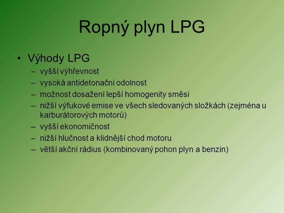 Ropný plyn LPG •Výhody LPG –vyšší výhřevnost –vysoká antidetonační odolnost –možnost dosažení lepší homogenity směsi –nižší výfukové emise ve všech sl