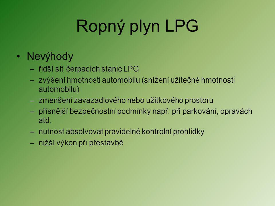 Ropný plyn LPG •Nevýhody –řidší síť čerpacích stanic LPG –zvýšení hmotnosti automobilu (snížení užitečné hmotnosti automobilu) –zmenšení zavazadlového