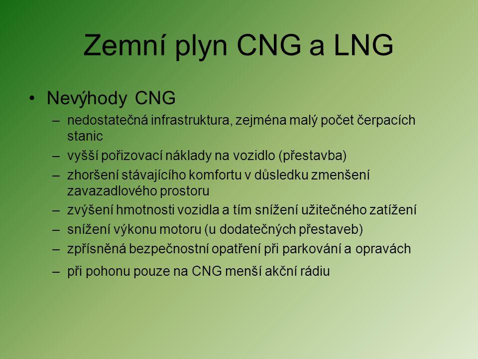 Zemní plyn CNG a LNG •Nevýhody CNG –nedostatečná infrastruktura, zejména malý počet čerpacích stanic –vyšší pořizovací náklady na vozidlo (přestavba)