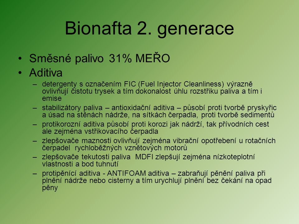 Bionafta 2. generace •Směsné palivo 31% MEŘO •Aditiva –detergenty s označením FIC (Fuel Injector Cleanliness) výrazně ovlivňují čistotu trysek a tím d