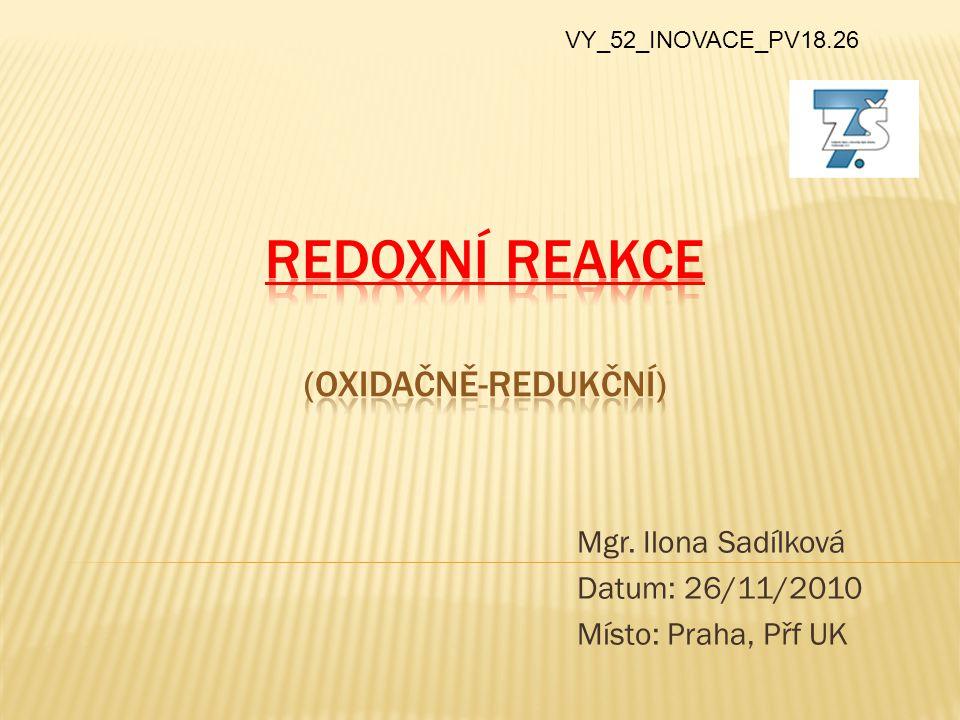 Mgr. Ilona Sadílková Datum: 26/11/2010 Místo: Praha, Přf UK VY_52_INOVACE_PV18.26